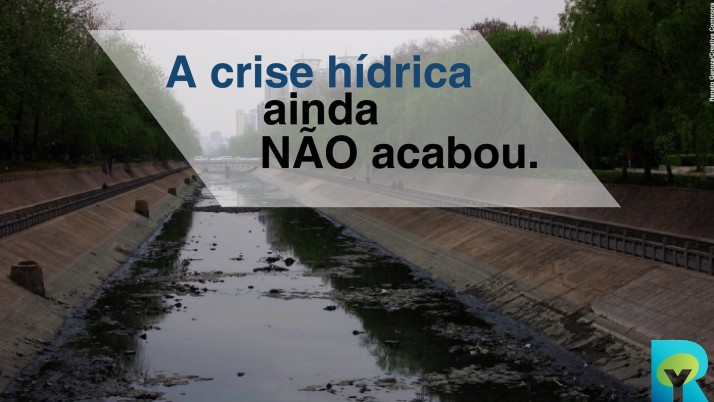 A Crise Hídrica ainda não acabou